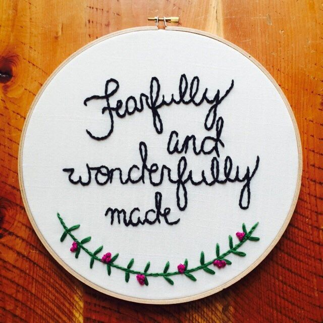 A personal favorite from my Etsy shop https://www.etsy.com/listing/230870609/fearfully-wonderfully-made-hoop