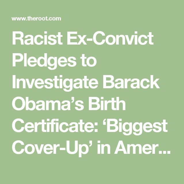 Racist Ex-Convict Pledges to Investigate Barack Obama's Birth Certificate: 'Biggest Cover-Up' in American History