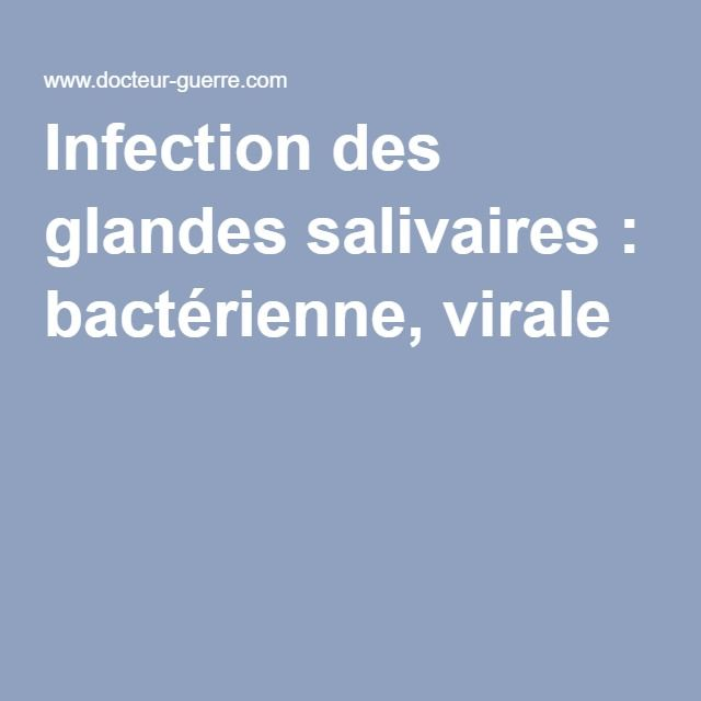 Infection des glandes salivaires : bactérienne, virale