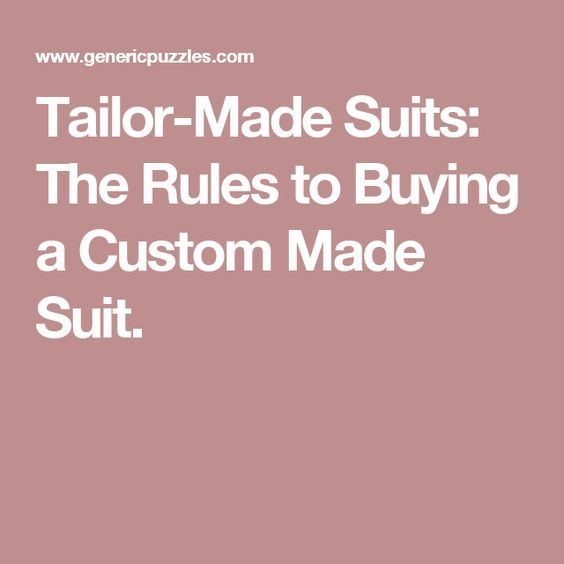 Tailor-Made Suits: The Rules to Buying a Custom Made Suit.