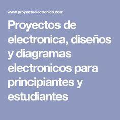 Proyectos de electronica, diseños y diagramas electronicos para principiantes y estudiantes