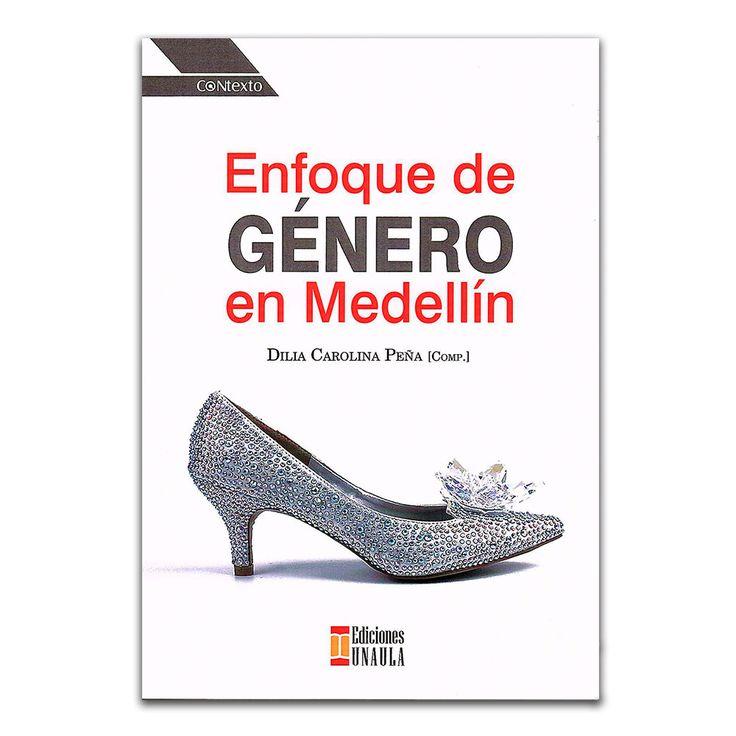Enfoque de género en Medellín – Varios – Ediciones UNAULA www.librosyeditores.com Editores y distribuidores.