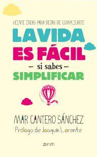 Aprende a vivir feliz con la autora Mar Cantero Sanchez.  http://tuslibrosdeautoayuda.com/la-vida-es-facil-si-sabes-simplificar-mar-cantero-sanchez/ #superacion#motivacion #crecimiento personal #desarrollo personal