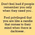 Being needed it vs being used perhaps: Lights, Remember This, Friends, Food For Thoughts, Points Of View, Candles, Feelings Bad, Inspiration Quotes, The Dark