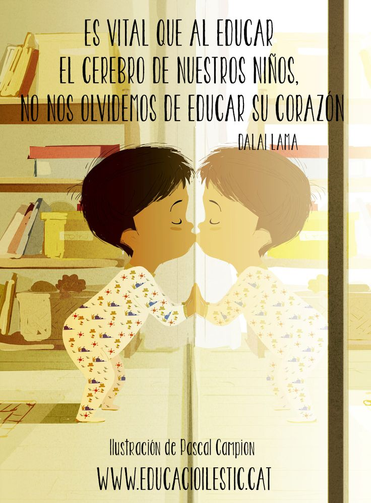 """""""Es vital que al educar el cerebro de nuestros niños, no nos olvidemos de educar su corazón."""" - Dalai Lama"""