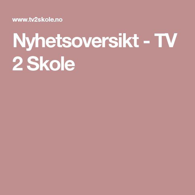 Nyhetsoversikt - TV 2 Skole