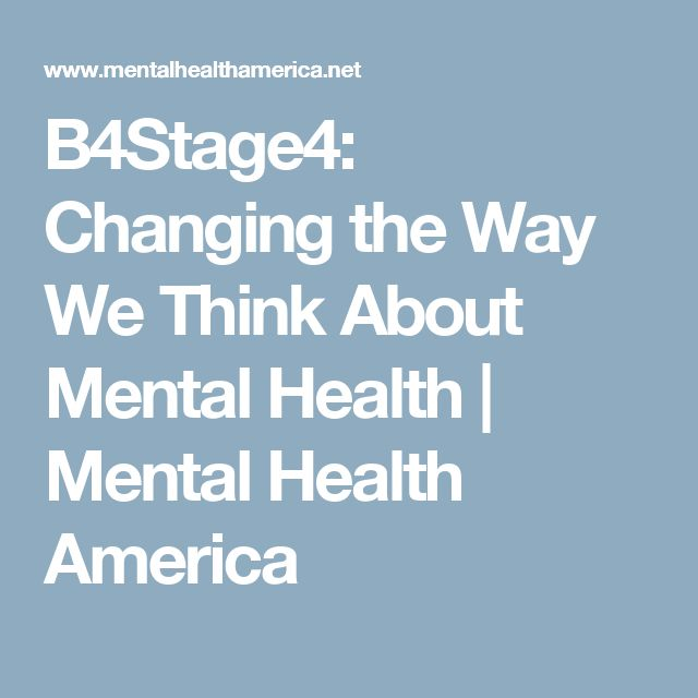 B4Stage4: Changing the Way We Think About Mental Health | Mental Health America