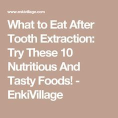 What to Eat After Tooth Extraction: Try These 10 Nutritious And Tasty Foods! - EnkiVillage