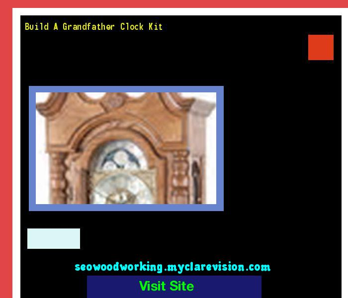 Build A Grandfather Clock Kit 173716 - Woodworking Plans and Projects!