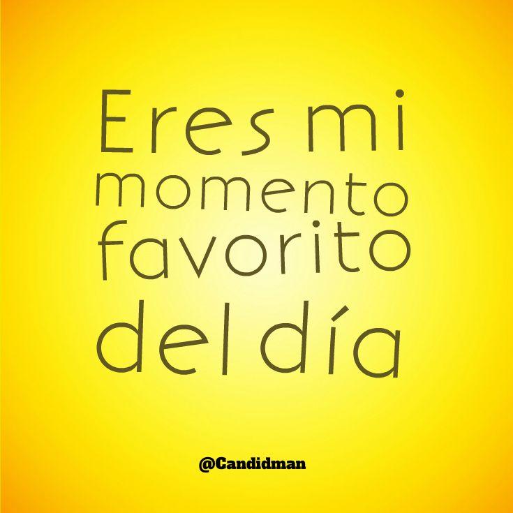 """Eres mi momento favorito del día"". @candidman #Frases #Motivacionales"