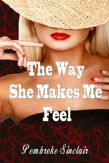 The Way She Makes Me Feel by Pembroke Sinclair eBook