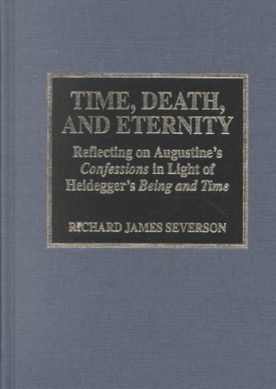Time, Death, and Eternity: Reflecting on Augustine's Confessions in Light of Heidegger's Being and Time