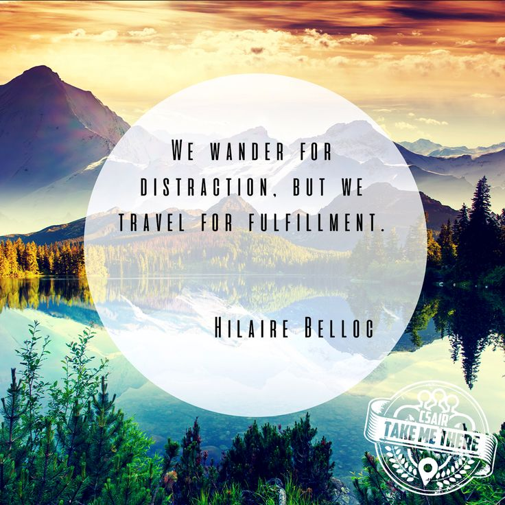 """""""We wander for distraction, but we travel for fulfillment."""" - Hilaire Belloc"""