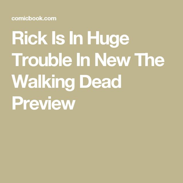 Rick Is In Huge Trouble In New The Walking Dead Preview
