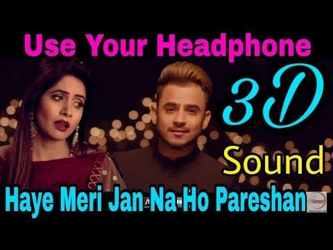 3D Sound Surround | Haye O Meri Jaan Na Ho Pareshan Full