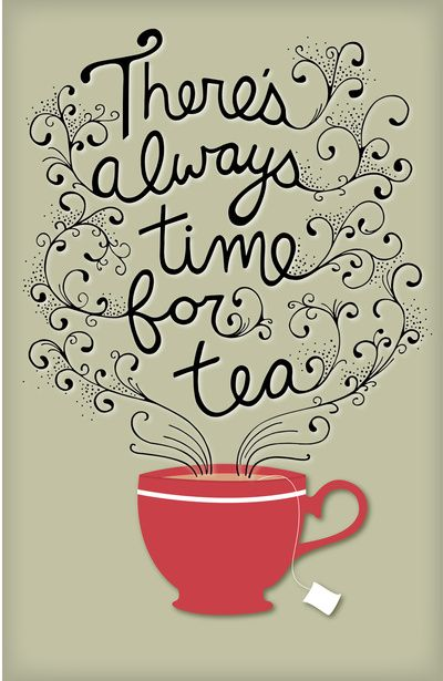 There's Always Time For Tea Art Print