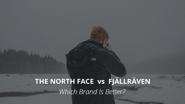 Fjällräven vs The North Face: Which Brand Is Better?   The