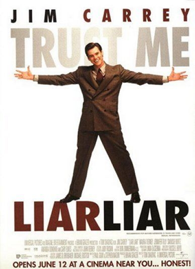 Liar Liar: This is when Jim Carrey's manic energy is a definite plus. Made of equal parts of humor and heart.