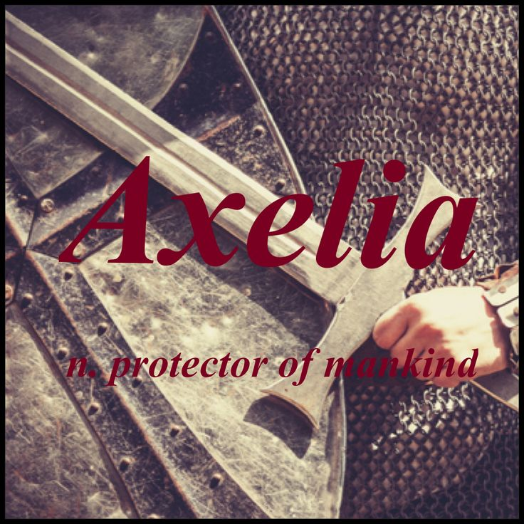 Girls Name: Axelia; Name Meaning: Protector of Mankind; Name Origin: Greek