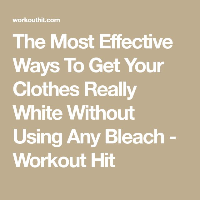 The Most Effective Ways To Get Your Clothes Really White Without Using Any Bleach - Workout Hit