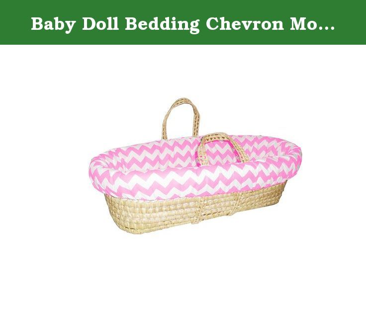 Baby Doll Bedding Chevron Moses Basket, Pink. Conveniently keep your baby at your side throughout the day and nigh with Baby Doll bedding's chevron moses basket. You will enjoy the modern chevron style in addition to convenience of portability. Bedding is machine washable. Fully manufactured in the USA.