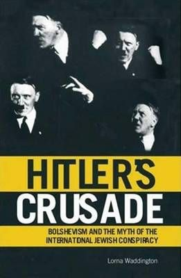 Hitler's Crusade: Bolshevism and the Myth of the International Jewish Conspiracy