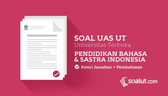 Soal Ujian Ut Universitas Terbuka Pendidikan Bahasa Dan Sastra Indonesia Dan Kunci Jawaban Untuk Semua Semester Pendidikan Universitas Bahasa