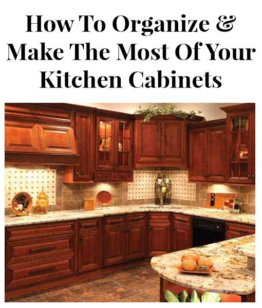 how to arrange your kitchen cabinets how to organize and make the most of your kitchen cabinets 16785