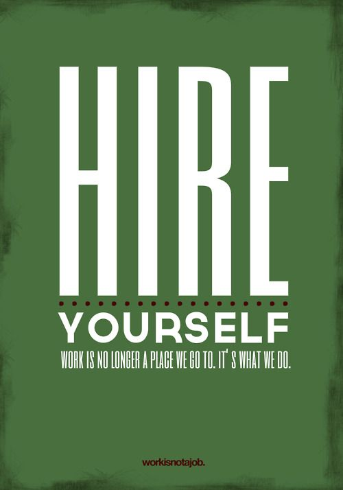 Hire yourself.