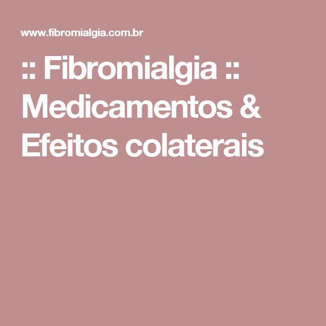 :: Fibromialgia  :: Medicamentos & Efeitos colaterais