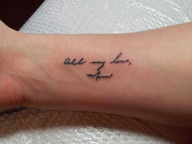 All my love, Mom - first tattoo ever done August 3, 2012. Signature from a birthday card from my mom before she passed away in 2009. I love having her writing on my arm!