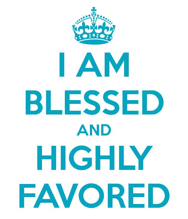 I Am Blessed And Highly Favored Quotes 13 best images ...