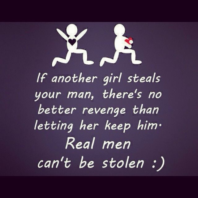 If another girl steals your man, there`s no better revange than letting her  keep him. Real men can`t be stolen :-)