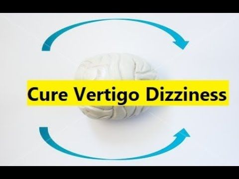 Cure Vertigo Dizziness - How To Get Rid of Vertigo