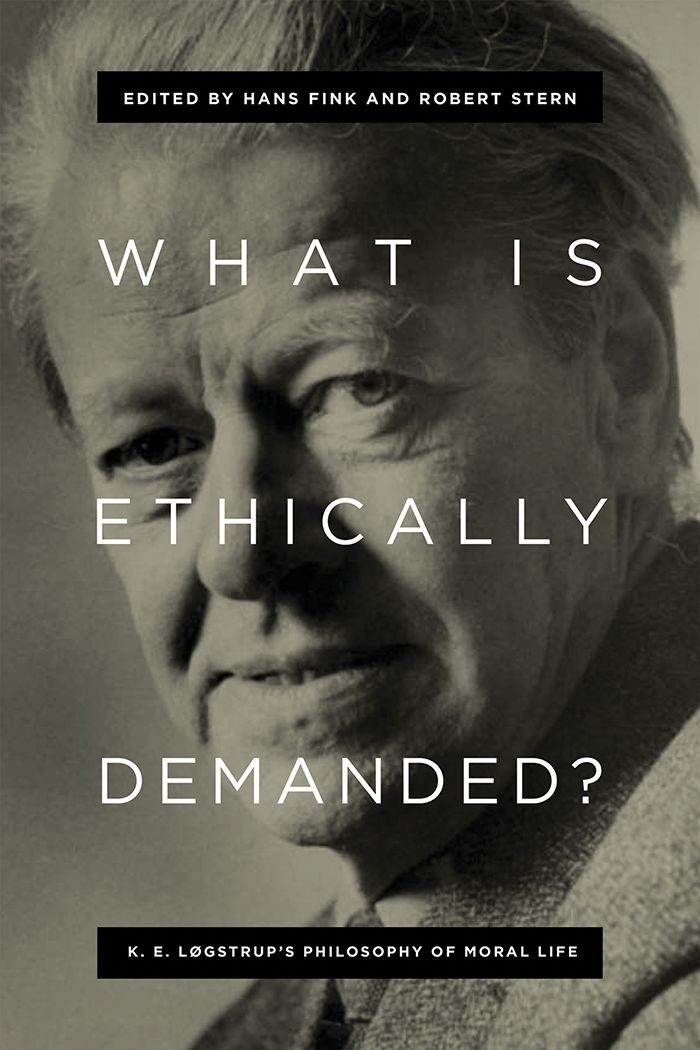 What Is Ethically Demanded?: K. E. Løgstrup's Philosophy of Moral Life #NDPress #ndpress #philosophy #morality #books #theology #ethics  #HansFink #RobertStern