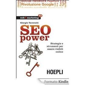 SEO power. Strategie e strumenti per essere visibili online (Web & marketing 2.0)