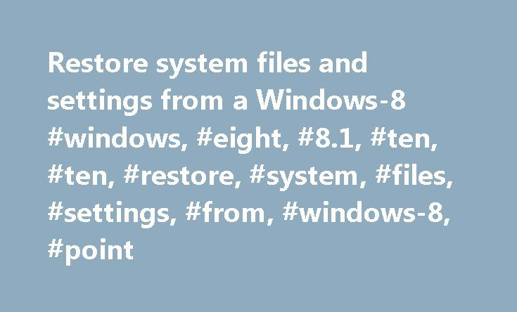 Restore system files and settings from a Windows-8 #windows, #eight, #8.1, #ten, #ten, #restore, #system, #files, #settings, #from, #windows-8, #point http://real-estate.remmont.com/restore-system-files-and-settings-from-a-windows-8-windows-eight-8-1-ten-ten-restore-system-files-settings-from-windows-8-point/  Restore system files and settings from a Windows-8/10 Restore Point! System restore on windows 8.1? System restore can fix proalems that might be making your computer run slowly?…