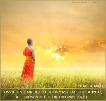 OSVIETENIE NIE JE CIEĽ, KTORÝ MUSÍME DOSIAHNUŤ,  ALE SKÚSENOSŤ, KTORÚ MÔŽME ZAŽIŤ... Dao Dharma