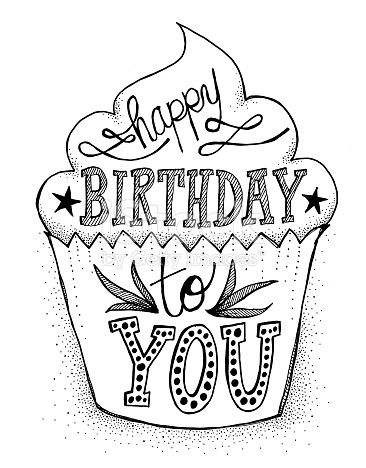 Hand drawn, doodle style cupcake with hand lettered 'happy birthday to you with leaves and stars. Black and white raster illustration. This image can easily be vectorized to make it easier to add...