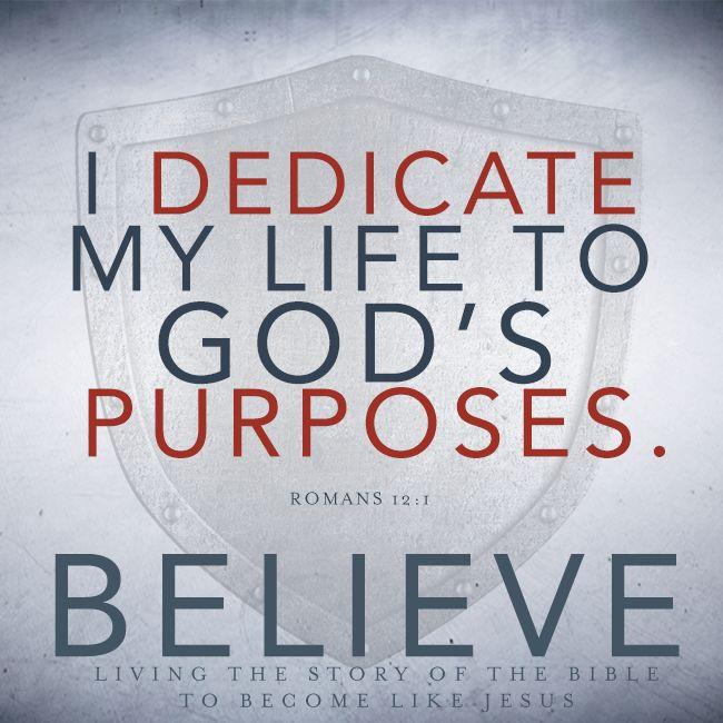 I dedicate my life to God's purposes.