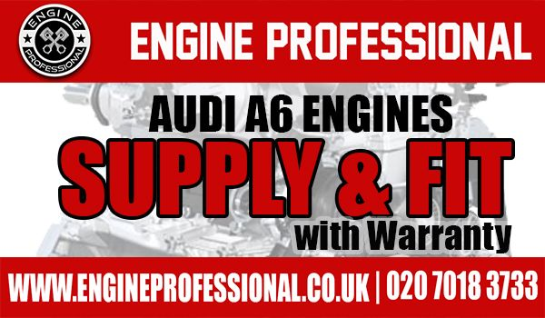 ENGINE  PROFESSIONAL  supply and fit of Audi A6 Engine at very affordable Price , Our stock contains Rebuilt Audi A6  1.4 L TFSI 120hp I4 (Petrol)  or  Rebuilt Audi A6 Petrol 2.0 L I4 Turbo, Rebuilt Audi A6 Petrol 2.4 L V6, Rebuilt Audi A6 Petrol 2.8 L V6 FSI, Rebuilt Audi A6 Petrol 3.2 L V6 FSI, Rebuilt Audi A6 Petrol 4.2 L V8 , Rebuilt Audi A6 Diesel 2.0 L I4 TDI , Rebuilt Audi A6 Diesel 2.