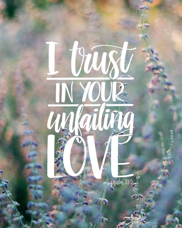 """""""But I trust in your unfailing love; my heart rejoices in your salvation."""" Psalm 13:5"""