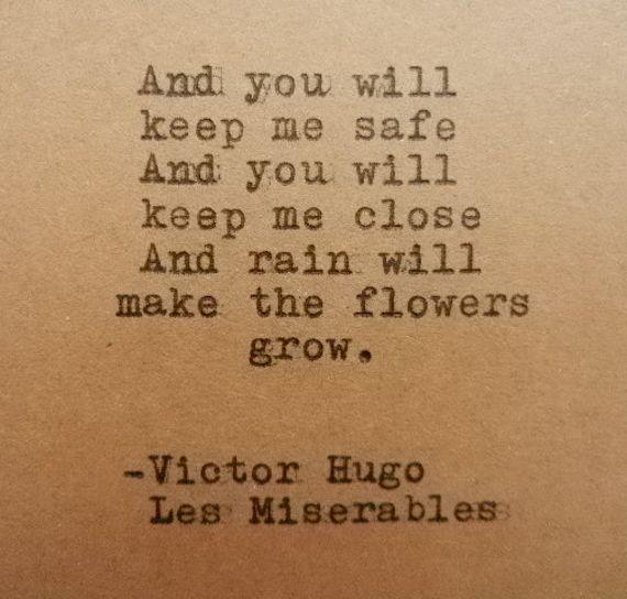 Y tú me salvarás y me tendrás cerca y la lluvia hará a las flores crecer #literatura #VictorHugo