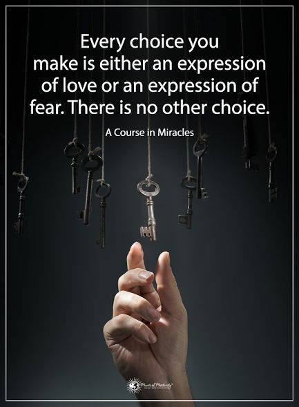 Every choice you make is either an expression of love or an expression of fear. There is no other choice. - A Course in Miracles  #powerofpositivity #positivewords  #positivethinking #inspirationalquote #motivationalquotes #quotes #life #love #hope #faith #respect #choice #expression #miracles