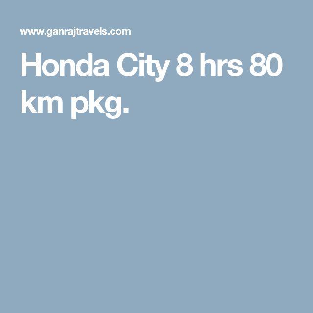 Honda City 8 hrs 80 km pkg.