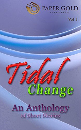 Tidal Change: An Anthology of Short Stories (Vol.I) by [Barbo, Holly, MacFarlane, Cherime]