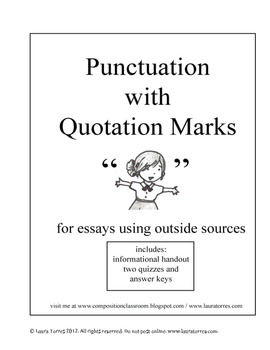 punctuation for quotations in essays Quotations place the citation immediately after the quotation but before  anypunctuation ending the clause or sentence however, if thequotation ends  with an.