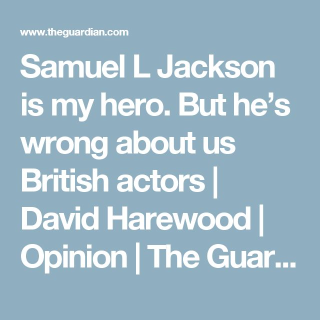 Samuel L Jackson is my hero. But he's wrong about us British actors | David Harewood | Opinion | The Guardian