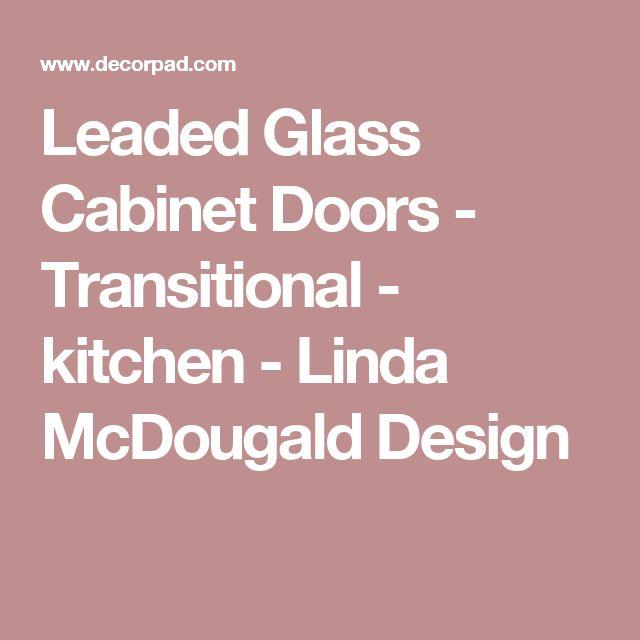 Leaded Glass Cabinet Doors - Transitional - kitchen - Linda McDougald Design