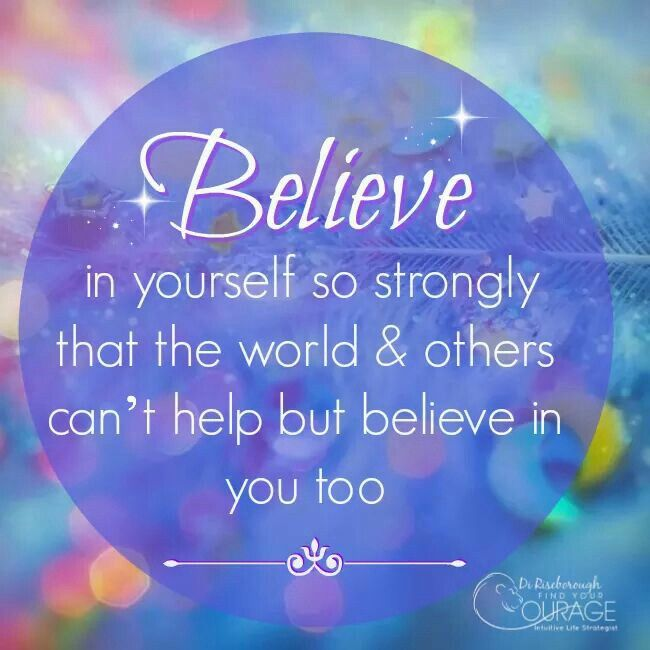 Believe In Yourself So Strongly That The World Canu0027t Help But Believe In You
